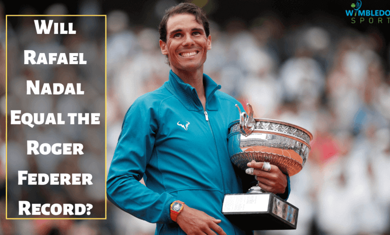 Will Rafer Nadal Equal the Roger Federer Record