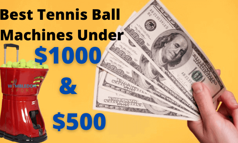 Best-Tennis-Ball-Machines-Under-$1000-$500